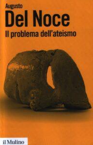 Augusto del Noce - Il problema dell'ateismo